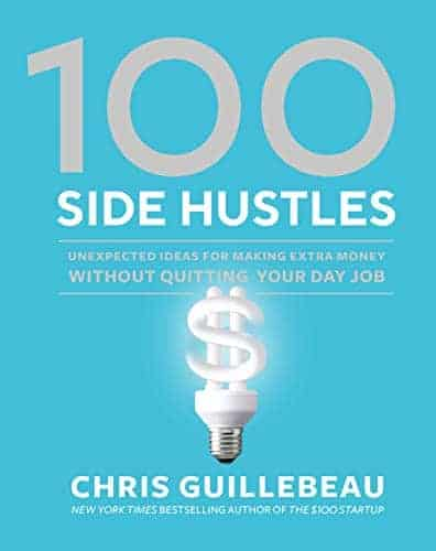 100 Side Hustles - Unexpected Ideas for Making Extra Money Without Quitting Your Day Job