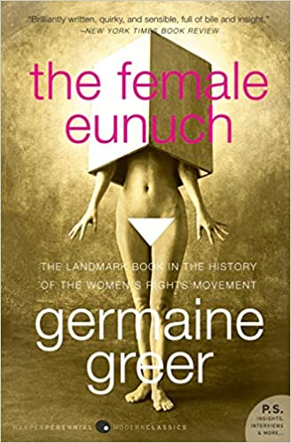 The Female Eunuch - How Strong To Be