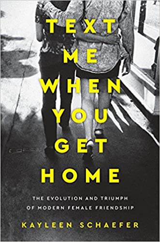 Text Me When You Get Home - The Evolution and Triumph of Modern Female Friendship