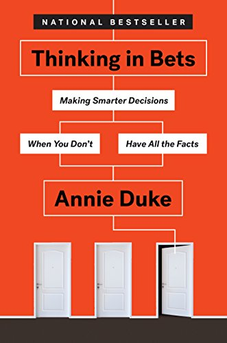 Thinking in Bets - Making Smarter Decisions When You Don't Have All the Facts
