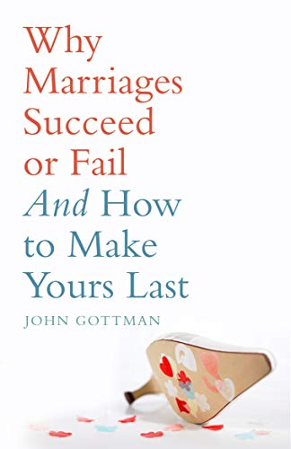 Why Marriage Succeed or Fail: And How You Can Make Yours Last
